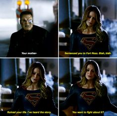 Your mother… Sentenced you to Fort Rozz, blah, blah, ruined your life, I've heard the story. You wanna fight about it? #Supergirl #1x16
