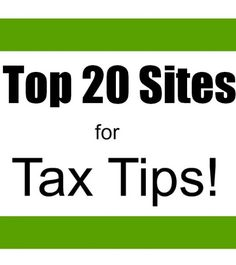 Top 20 tax tip sites to help you get the best refund possible.