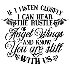 Silhouette Design Store: If I Listen Closely I Can Hear The Rustle Of Angel Wings Family Quotes, Me Quotes, Qoutes, After Life, Vinyl Designs, Found Out, Silhouette Cameo, Free Silhouette Designs, Grief