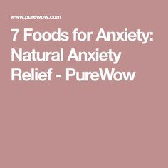 7 Foods for Anxiety: Natural Anxiety Relief - PureWow