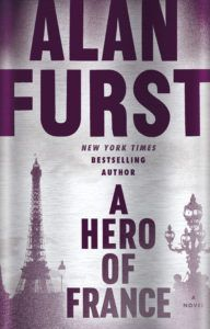 Alan Furst moves politics his craft forward in return to Night Soldiers series in A Hero in France