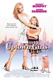 UPTOWN GIRLS.  Director: Boaz Yakin.  Year: 2003.  Cast: Brittany Murphy, Dakota Fanning, Heather Locklear, Jesse Spencer