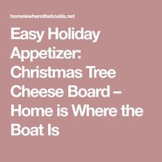Easy Holiday Appetizer: Christmas Tree Cheese Board – Home is Where the Boat Is