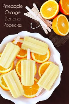 Pineapple Orange Banana Popsicles  2 C fresh, chopped pineapple 3 bananas, peeled 2 oranges, peeled  Pulse all ingredients together until smooth. Pour into popsicle molds and freeze until solid.