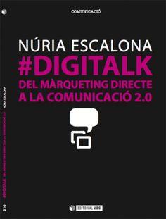 #DigiTalk. Del màrqueting directe a la comunicació 2.0. Barcelona: 2013, Editorial UOC. Escrit per Núria Escalona. #book #llibre #libro #socialmedia #mitjanssocials #mediossociales #comunicació #comunicación #digital #internet