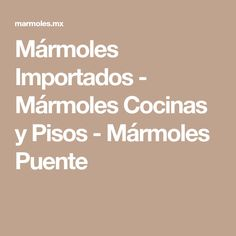 Mármoles Importados - Mármoles Cocinas y Pisos - Mármoles Puente