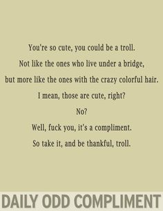 that made me laugh probably harder than I should have, I'd be cool with bein called a troll (: