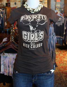 Farm Girls Have Nice Calves. ILoooove this shirt! LOL!