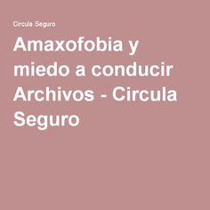 Amaxofobia y miedo a conducir Archivos - Circula Seguro