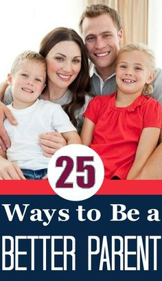 25 Tips To Help You Become A Better Parent