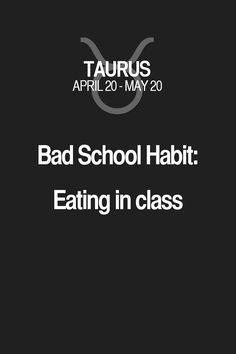 Bad School Habit: Eating in class. Taurus   Taurus Quotes   Taurus Horoscope   Taurus Zodiac Signs