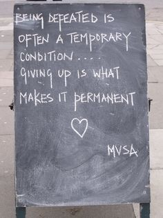 being defeated is often a temporary condition... giving up is what makes it permanent..
