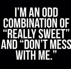 """I'm an Odd Combination of """"Really Sweet"""" and """"Don't Mess With Me!"""""""""""