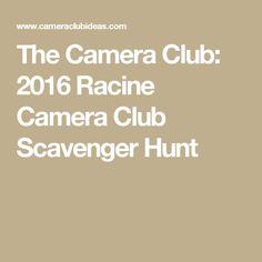 The Camera Club: 2016 Racine Camera Club Scavenger Hunt