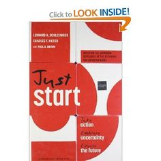 Just Start: Take Action, Embrace Uncertainty, Create the Future: Leonard A. Schlesinger, Charles F. Kiefer, Paul B. Brown: 9781422143612: Amazon.com: Books