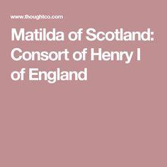 Matilda of Scotland: Consort of Henry I of England
