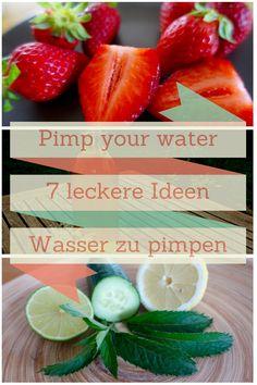 Wasser trinken - pimp dein Wasser. 7 leckere Ideen um dein Wasser zu pimpen.
