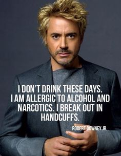 "blonde Robert Downey Jr. ""I don't drink these days. I am allergic to alcohol and narcotics. I break out in handcuffs."""