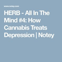 477 best 10 remedy for mental disorders images on pinterest in 2018all in the mind 4 how cannabis treats depression mental disordersherbal remediesu2022