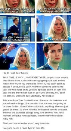 I truly don't understand how anyone can hate Rose Tyler.. She started it all!! Well, you know.. After the original Doctor Who