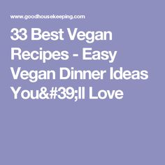 33 Best Vegan Recipes - Easy Vegan Dinner Ideas You'll Love