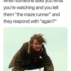 Credit to amazing human who made this meme Maze Runner Funny, Maze Runner The Scorch, Maze Runner Movie, Maze Runner Trilogy, Maze Runner Series, Book Memes, Good Jokes, Thomas Brodie Sangster, Book Fandoms