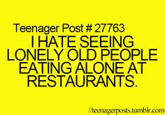 anybody relate to this ? only twice I had the nerve to go eat alone , once at I hop and Quiznos .