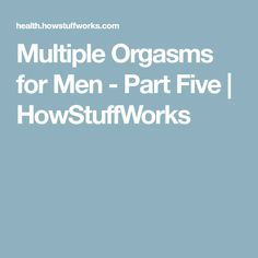 Multiple Orgasms for Men - Part Five | HowStuffWorks