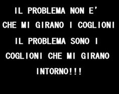 Generalmente è preferibile avere i coglioni che ti girano che .Generally it is preferable to have the balls that you turn that . Sarcastic Quotes, Funny Quotes, Life Quotes, Italian Memes, Medical Humor, Just Smile, Meaningful Quotes, Sentences, Best Quotes