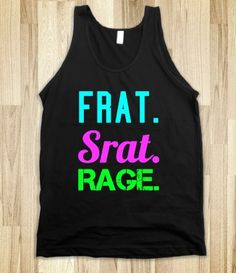 FRAT SRAT RAGE.  I'm not even in a sorority, but this is stinkin cute.