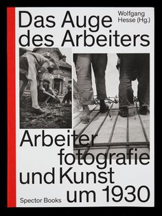 Das Auge des Arbeiters. Arbeiterfotografie und Kunst um 1930 – Lamm & Kirch