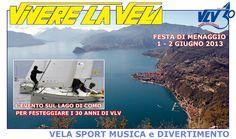 1-2 Giugno 2013 Menaggio's Cup 2013  Per festeggiare i 30 anni, Vivere La Vela organizza un weekend di divertimento sul lago di Como. Ogni equipaggio avra' in barca un istruttore di VLV. Il sabato pomeriggio gli equipaggi si sfideranno in una regata. Il sabato sera grande festa nella splendida location del Lido di Menaggio. Chi vorra' potra' fermarsi a dormire e partecipare alla rilassante crociera sul Lago di Como di domenica. L'evento e' rivolto a tutti.