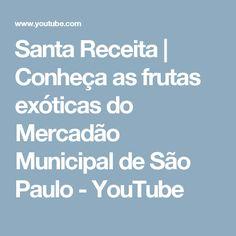 Santa Receita   Conheça as frutas exóticas do Mercadão Municipal de São Paulo - YouTube