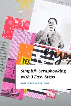 """3 Easy Steps to Simplify Scrapbooking 