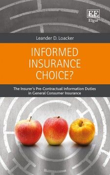 Informed Insurance Choice?: The insurer's pre-contractual information duties in general consumer insurance - by Leander D. Loacker - June 2015