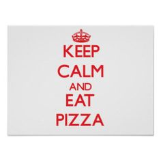 Keep calm and eat Pizza Poster