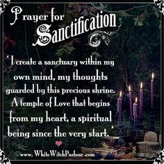 sanctification, sanctify, mind, body , spirit, spiritual, altar, sacred space, prayer, bessing, chant, witch, white magick, ritual, book of shadows, cauldron, besom, sanctify, enchanted, temple, magick, spells   www.whitewitchparlour.com