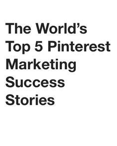 The World's Top 5 Pinterest Marketing Success Stories #technology #pinterest #marketing #socialmedia #pinterestmarketing