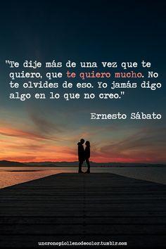 Te dije mas de una vez q te amo, q te amo mucho. No te olvides de eso. Yo jamas digo algo en lo q no creo...