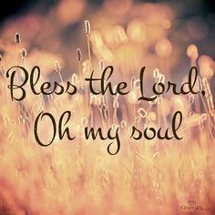 ❥ Bless The Lord, Oh My Soul!