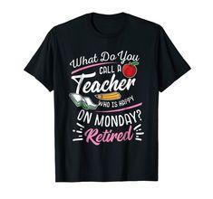 Retirement Teacher Shirt - Retired Teacher Happy On Monday Teacher Retirement Gifts, Teacher Appreciation Gifts, Funny Shirts, Tee Shirts, Last Day Of School, Teacher Shirts, Best Teacher, Graphic Tees, Teachers College