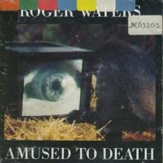 Amused to death - Rodger Waters