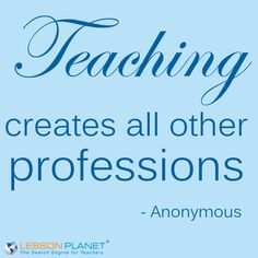 """""""Teaching creates all other professions."""" #Teacher #Quote"""