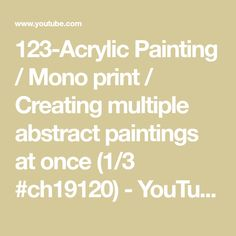 123-Acrylic Painting / Mono print / Creating multiple abstract paintings at once (1/3 #ch19120) - YouTube Using Acrylic Paint, Simple Art, Printmaking, Paintings, Abstract, Youtube, Summary, Paint, Painting Art