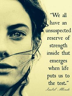 We all have an unsuspected reserve of strength inside that emerges when life puts us to the test. _ I had the epilepsy brain surgery, test indeed.