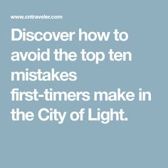 Discover how to avoid the top ten mistakes first-timers make in the City of Light.