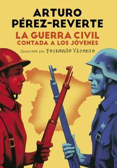 La Guerra Civil contada a los jóvenes / Arturo Pérez-Reverte ; ilustración de Fernando Vicente Madrid : Alfaguara, 2015 9788420482804 #biblioteques_UVEG