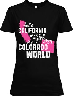 CA Girl - CO World FOR CALIFORNIA GIRLS IN COLORADO Get yours here: http://snazzyshirts.net/caco?kw=pin Tees, Vees, Tanks and Hoodies 50+ Colors - Sizes up to 5XL $ good prices