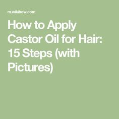 How to Apply Castor Oil for Hair: 15 Steps (with Pictures)