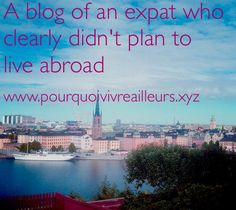 pourquoivivreailleurs.xyz a blog of an expat who clearly didn't plan to live abroad ! Don't get scared per the french, there is an english version !
